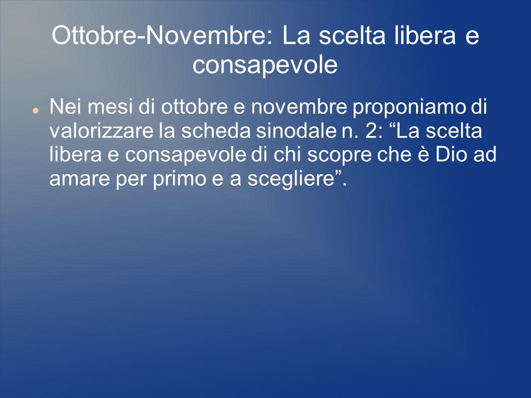 """Ottobre-Novembre: La scelta libera e consapevole Nei mesi di ottobre e novembre proponiamo di valorizzare la scheda sinodale n. 2: """"La scelta libera e"""