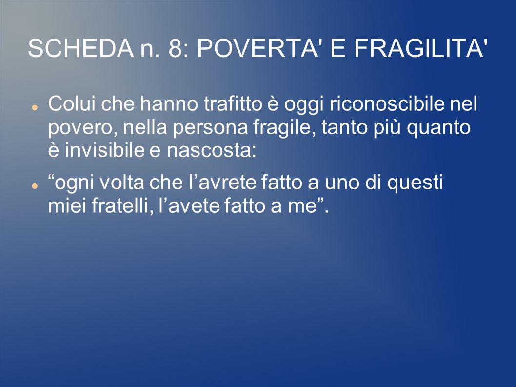 SCHEDA n. 8: POVERTA' E FRAGILITA' Colui che hanno trafitto è oggi riconoscibile nel povero, nella persona fragile, tanto più quanto è invisibile e na