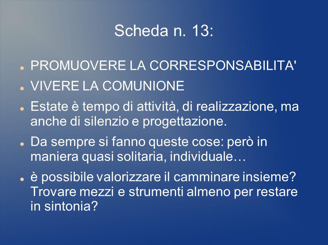 Scheda n. 13: PROMUOVERE LA CORRESPONSABILITA' VIVERE LA COMUNIONE Estate è tempo di attività, di realizzazione, ma anche di silenzio e progettazione.