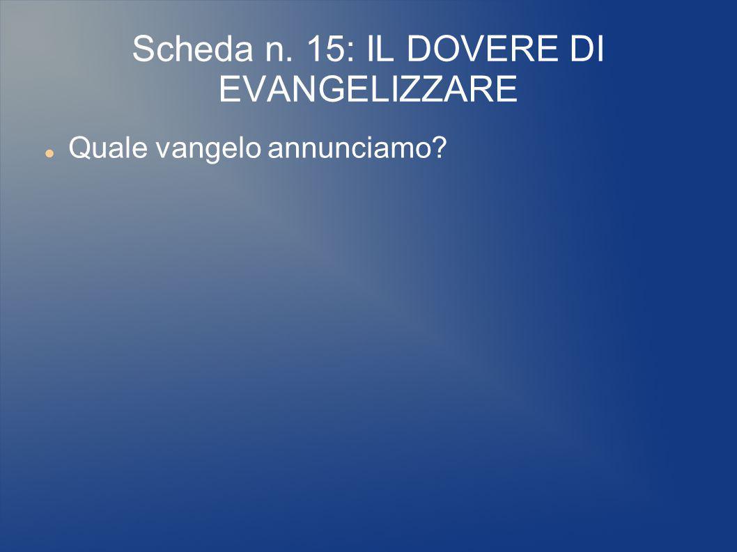 Scheda n. 15: IL DOVERE DI EVANGELIZZARE Quale vangelo annunciamo?
