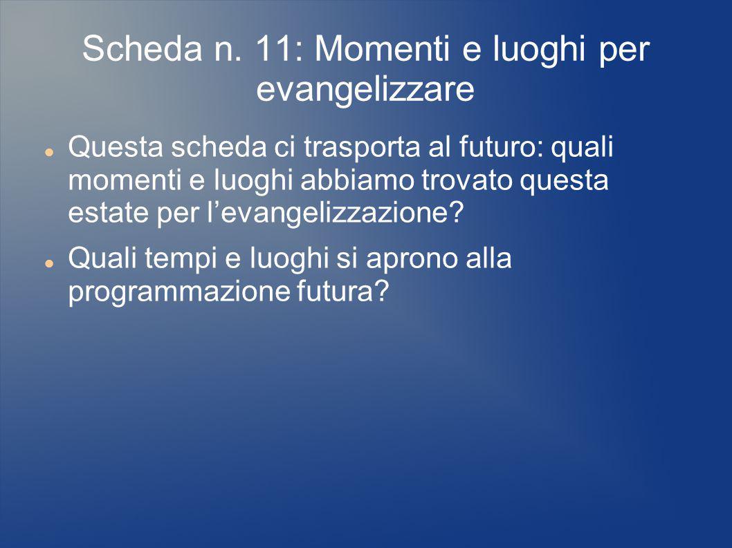 Scheda n. 11: Momenti e luoghi per evangelizzare Questa scheda ci trasporta al futuro: quali momenti e luoghi abbiamo trovato questa estate per l'evan