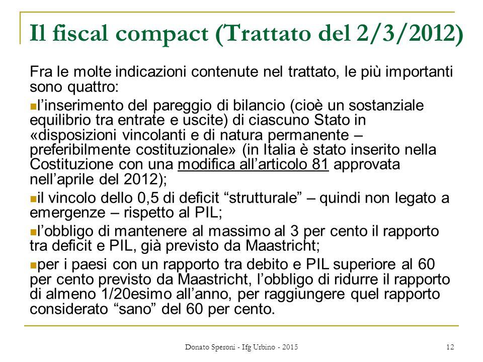 Il fiscal compact (Trattato del 2/3/2012) Fra le molte indicazioni contenute nel trattato, le più importanti sono quattro: l'inserimento del pareggio