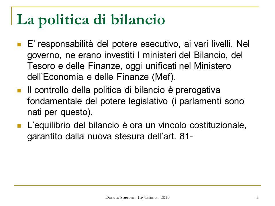 Donato Speroni - Ifg Urbino - 2015 3 La politica di bilancio E' responsabilità del potere esecutivo, ai vari livelli. Nel governo, ne erano investiti