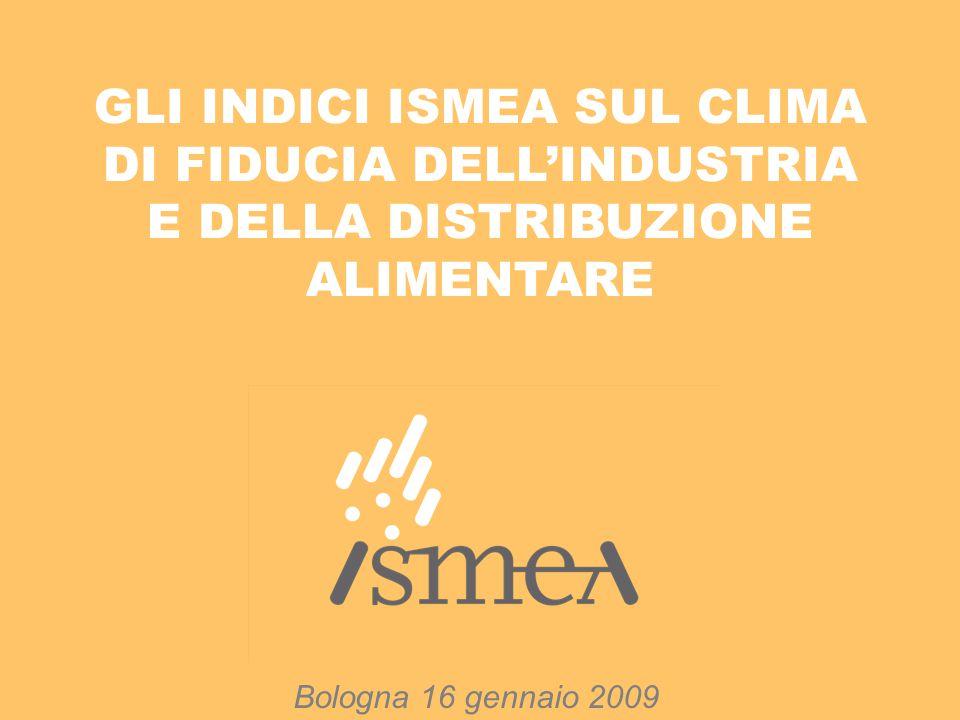 GLI INDICI ISMEA SUL CLIMA DI FIDUCIA DELL'INDUSTRIA E DELLA DISTRIBUZIONE ALIMENTARE Bologna 16 gennaio 2009