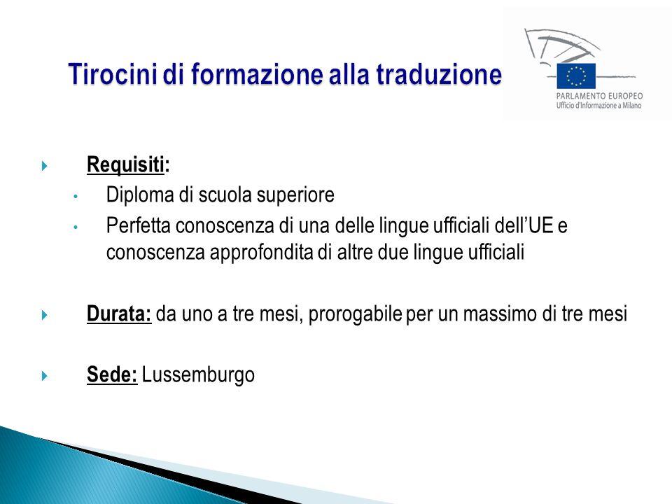  Requisiti: Diploma di scuola superiore Perfetta conoscenza di una delle lingue ufficiali dell'UE e conoscenza approfondita di altre due lingue ufficiali  Durata: da uno a tre mesi, prorogabile per un massimo di tre mesi  Sede: Lussemburgo
