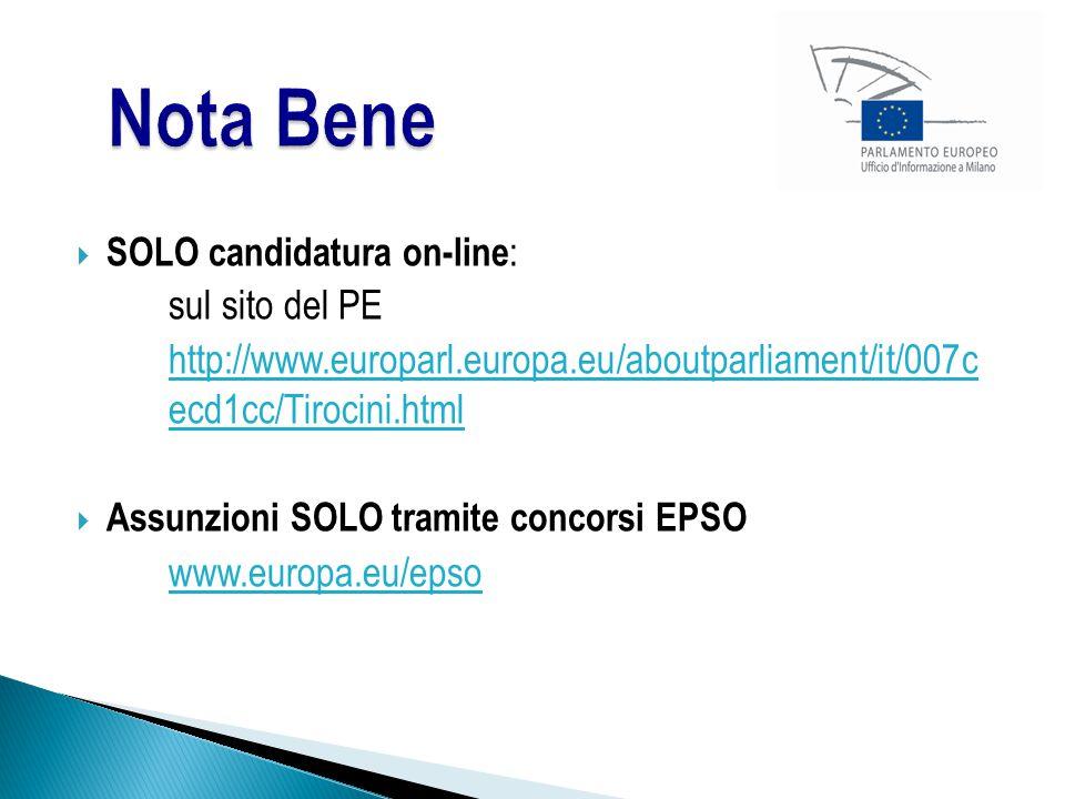  SOLO candidatura on-line : sul sito del PE http://www.europarl.europa.eu/aboutparliament/it/007c ecd1cc/Tirocini.html  Assunzioni SOLO tramite concorsi EPSO www.europa.eu/epso