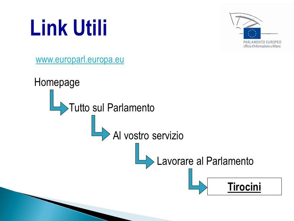 Link Utili www.europarl.europa.eu Homepage Tutto sul Parlamento Al vostro servizio Lavorare al Parlamento Tirocini