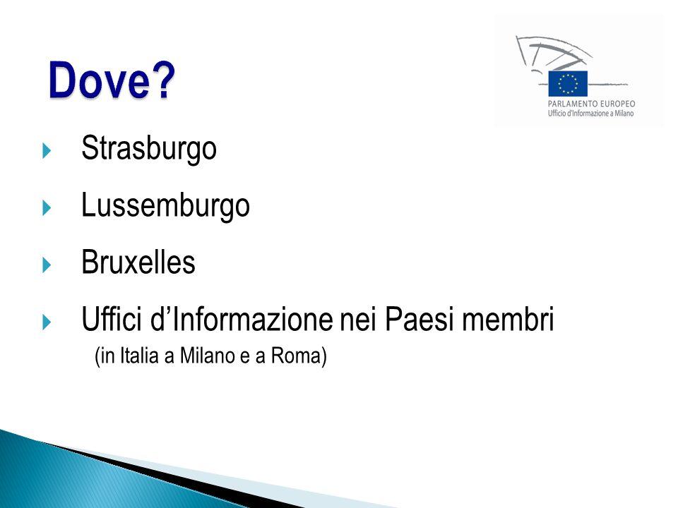  Strasburgo  Lussemburgo  Bruxelles  Uffici d'Informazione nei Paesi membri (in Italia a Milano e a Roma)