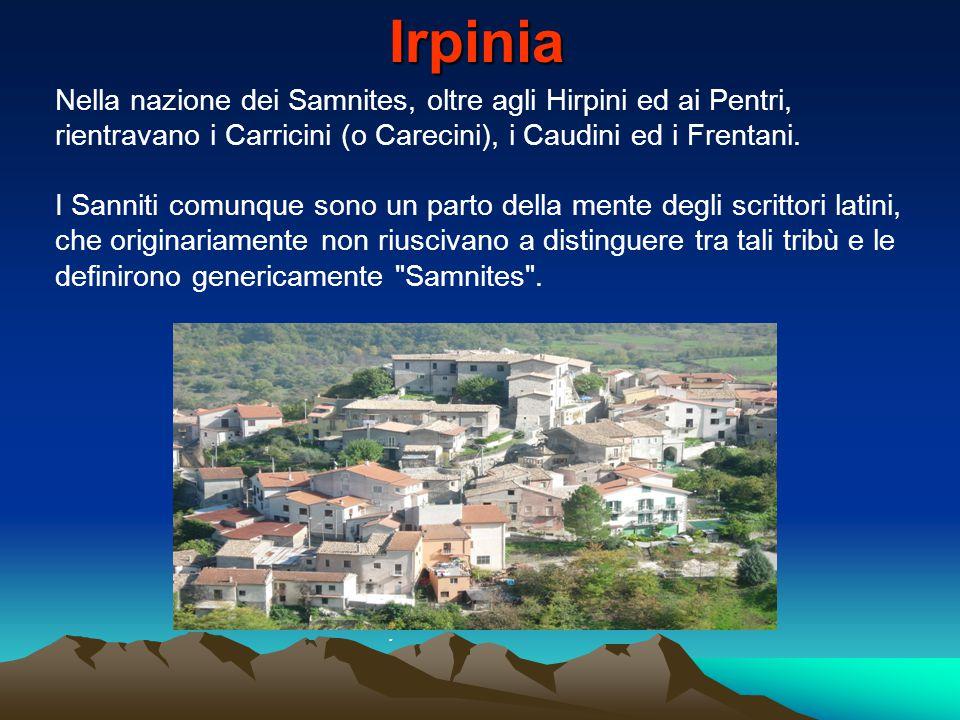 Nella nazione dei Samnites, oltre agli Hirpini ed ai Pentri, rientravano i Carricini (o Carecini), i Caudini ed i Frentani. I Sanniti comunque sono un