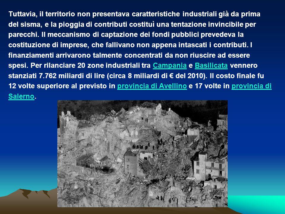Tuttavia, il territorio non presentava caratteristiche industriali già da prima del sisma, e la pioggia di contributi costituì una tentazione invincib