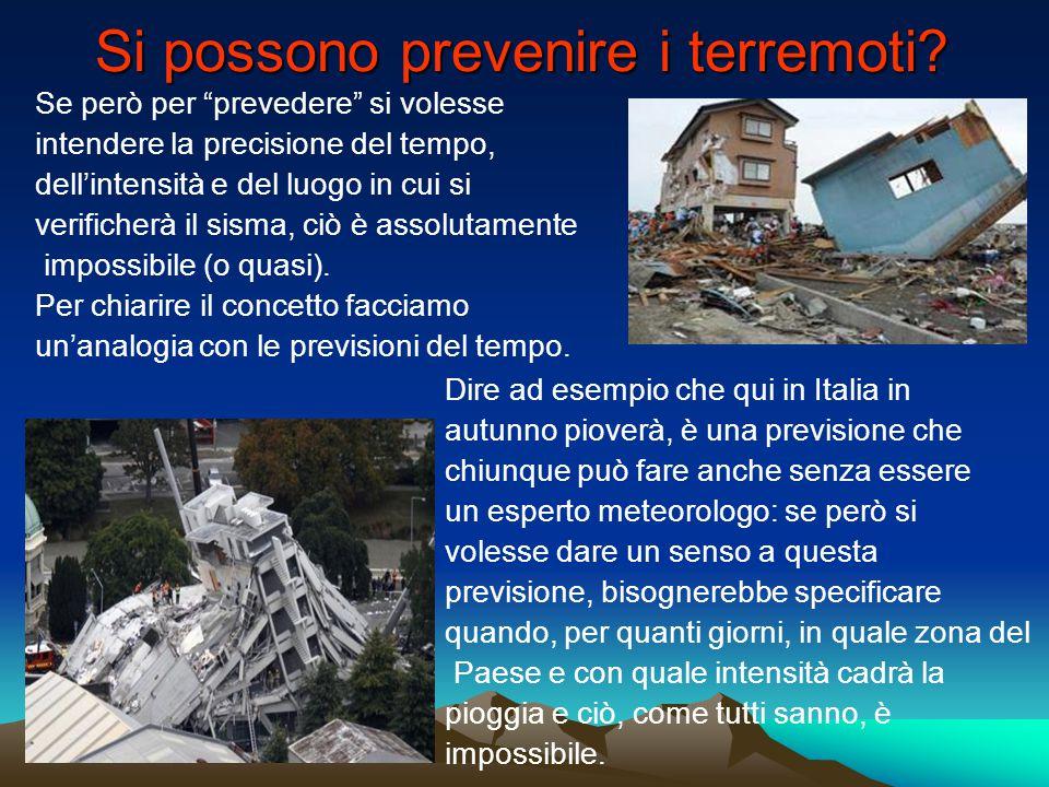 """Si possono prevenire i terremoti? Se però per """"prevedere"""" si volesse intendere la precisione del tempo, dell'intensità e del luogo in cui si verifiche"""