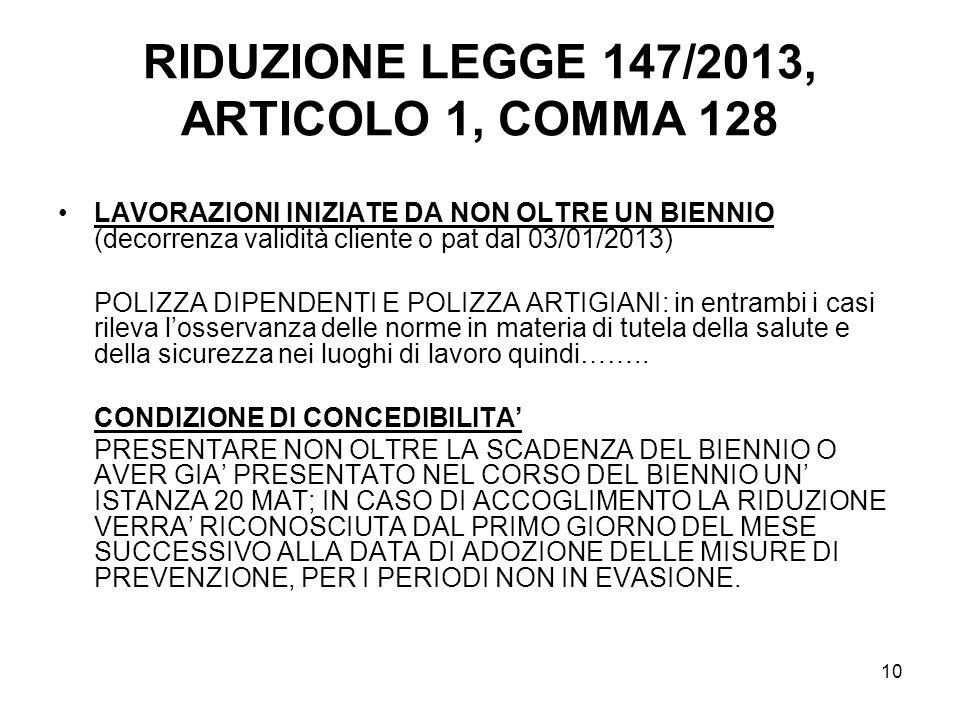 10 RIDUZIONE LEGGE 147/2013, ARTICOLO 1, COMMA 128 LAVORAZIONI INIZIATE DA NON OLTRE UN BIENNIO (decorrenza validità cliente o pat dal 03/01/2013) POL