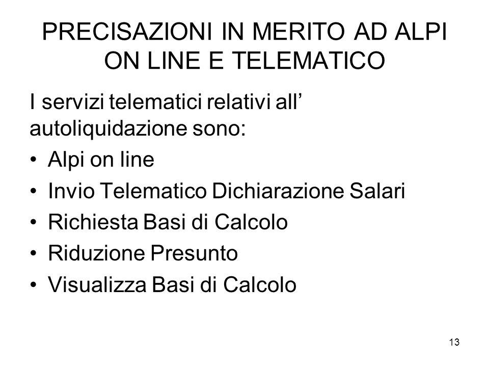 PRECISAZIONI IN MERITO AD ALPI ON LINE E TELEMATICO I servizi telematici relativi all' autoliquidazione sono: Alpi on line Invio Telematico Dichiarazi