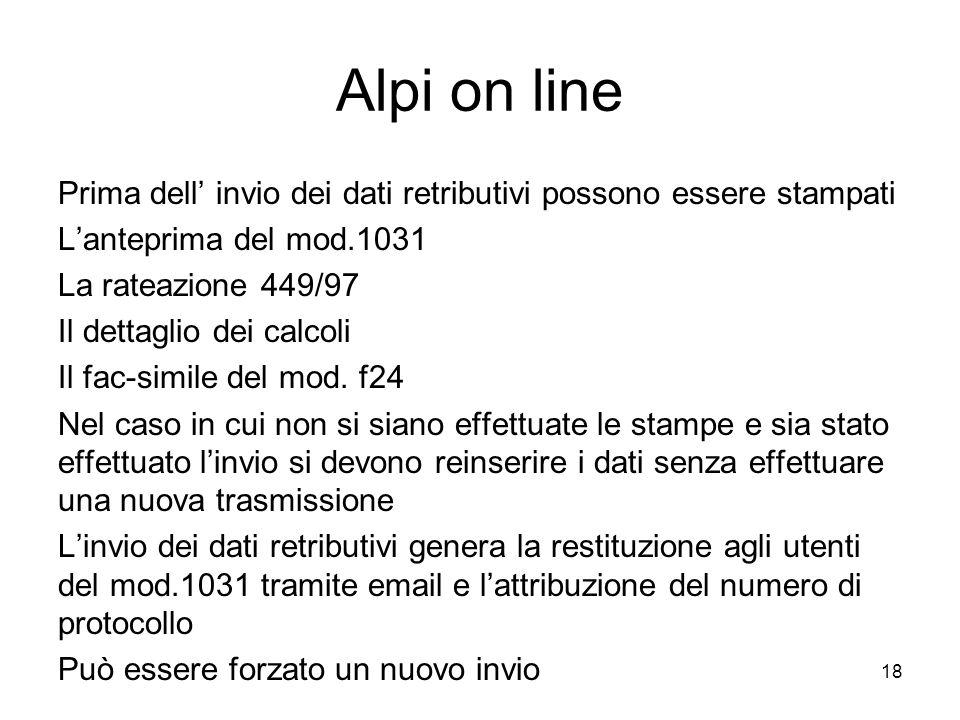 Alpi on line Prima dell' invio dei dati retributivi possono essere stampati L'anteprima del mod.1031 La rateazione 449/97 Il dettaglio dei calcoli Il fac-simile del mod.