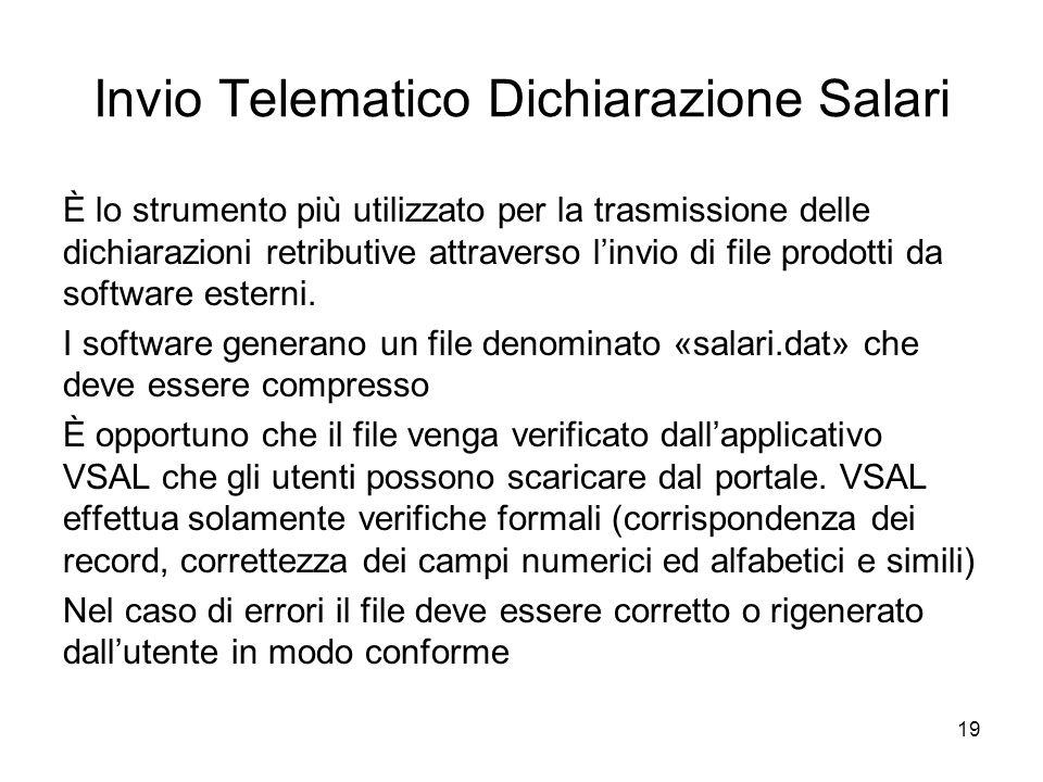 Invio Telematico Dichiarazione Salari È lo strumento più utilizzato per la trasmissione delle dichiarazioni retributive attraverso l'invio di file prodotti da software esterni.