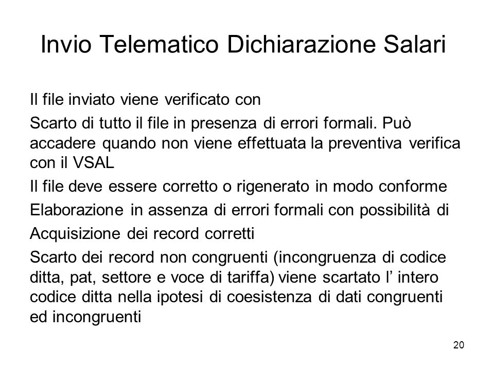 Invio Telematico Dichiarazione Salari Il file inviato viene verificato con Scarto di tutto il file in presenza di errori formali.