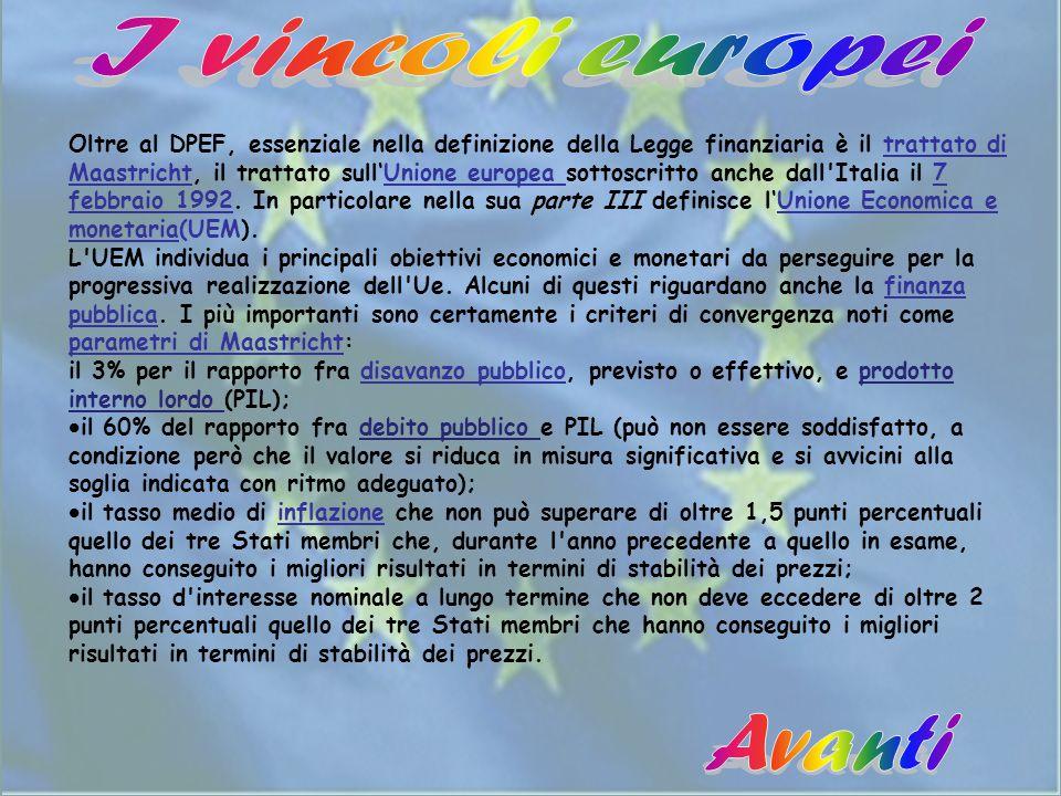 Oltre al DPEF, essenziale nella definizione della Legge finanziaria è il trattato di Maastricht, il trattato sull'Unione europea sottoscritto anche dall Italia il 7 febbraio 1992.