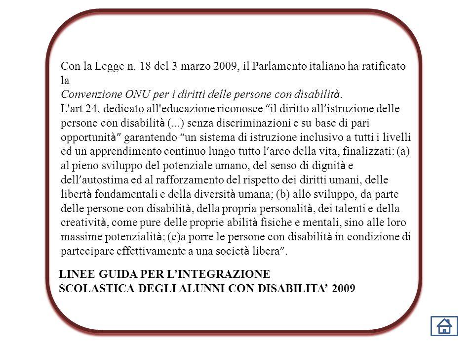 Con la Legge n. 18 del 3 marzo 2009, il Parlamento italiano ha ratificato la Convenzione ONU per i diritti delle persone con disabilit à. L'art 24, de