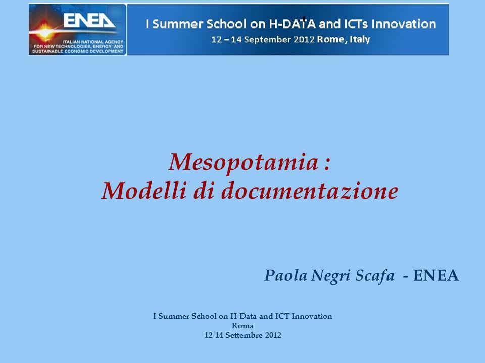 Mesopotamia : Modelli di documentazione Paola Negri Scafa - ENEA I Summer School on H-Data and ICT Innovation Roma 12-14 Settembre 2012