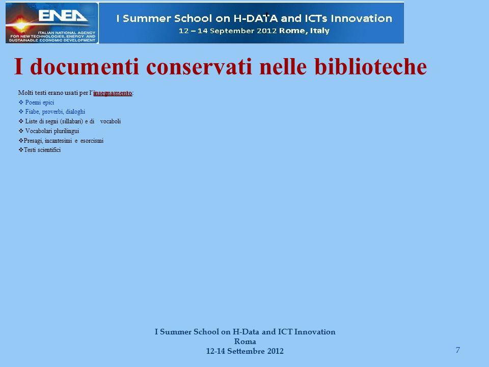 I documenti conservati nelle biblioteche insegnamento Molti testi erano usati per l ' insegnamento:  Poemi epici  Fiabe, proverbi, dialoghi  Liste di segni (sillabari) e di vocaboli  Vocabolari plurilingui  Presagi, incantesimi e esorcismi  Testi scientifici 7 I Summer School on H-Data and ICT Innovation Roma 12-14 Settembre 2012