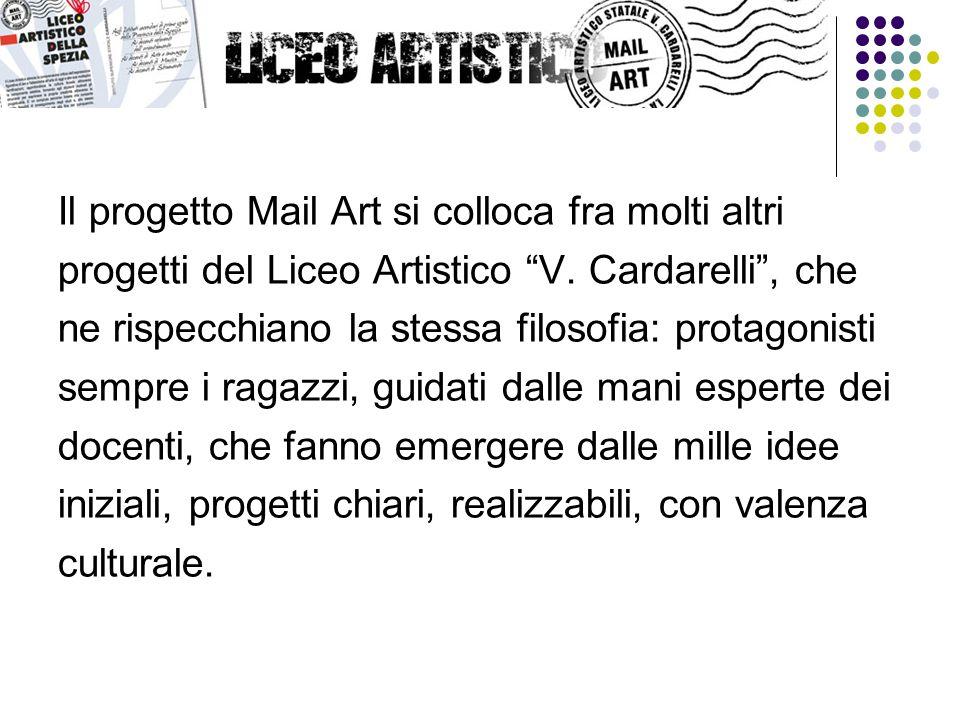 """Il progetto Mail Art si colloca fra molti altri progetti del Liceo Artistico """"V. Cardarelli"""", che ne rispecchiano la stessa filosofia: protagonisti se"""