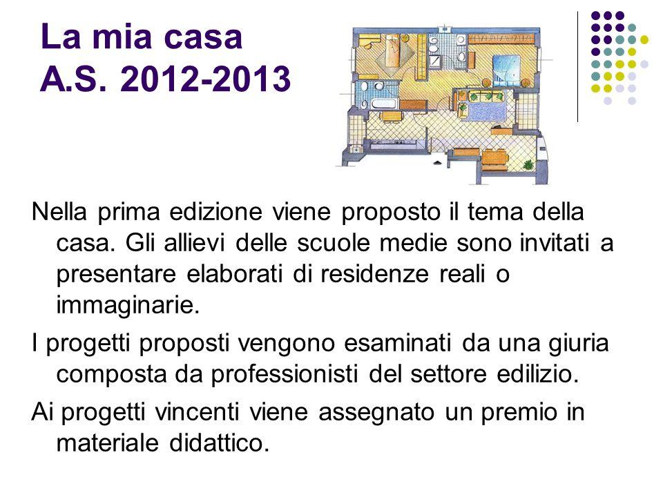 La mia casa A.S. 2012-2013 Nella prima edizione viene proposto il tema della casa. Gli allievi delle scuole medie sono invitati a presentare elaborati