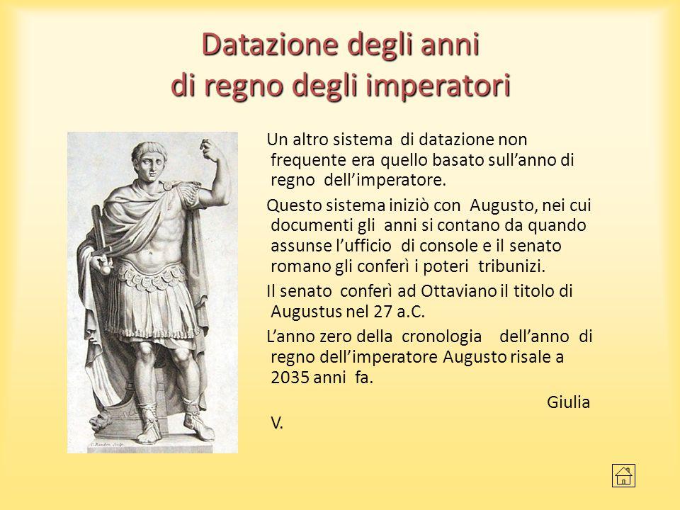 Datazione degli anni di regno degli imperatori Un altro sistema di datazione non frequente era quello basato sull'anno di regno dell'imperatore. Quest