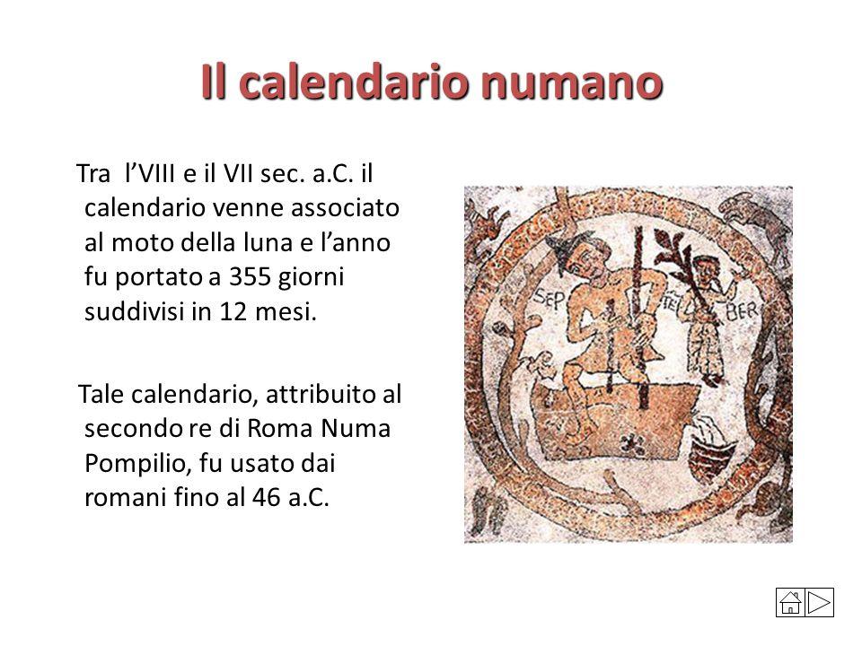 Il calendario numano Tra l'VIII e il VII sec. a.C. il calendario venne associato al moto della luna e l'anno fu portato a 355 giorni suddivisi in 12 m