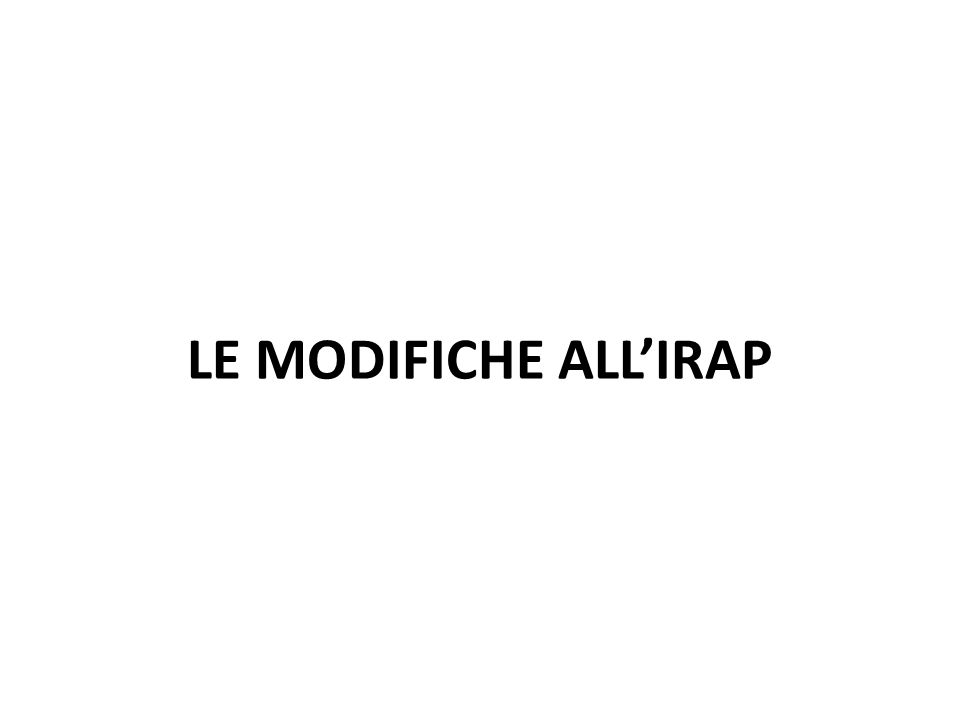 LE MODIFICHE ALL'IRAP