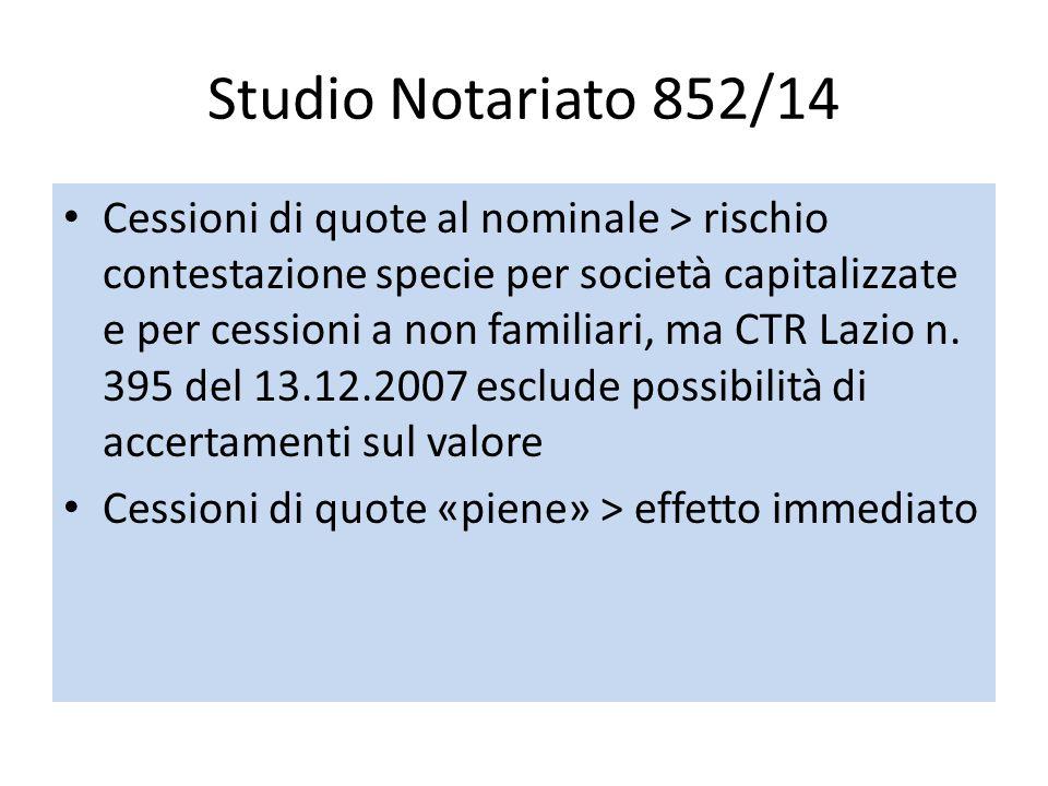 Studio Notariato 852/14 Cessioni di quote al nominale > rischio contestazione specie per società capitalizzate e per cessioni a non familiari, ma CTR Lazio n.