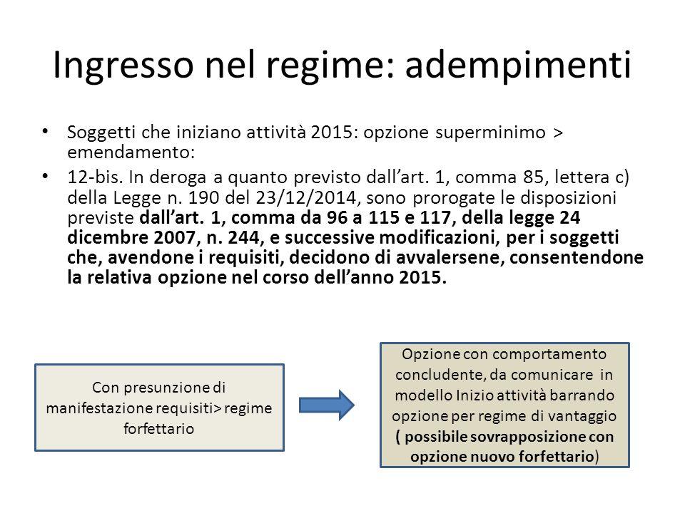 Ingresso nel regime: adempimenti Soggetti che iniziano attività 2015: opzione superminimo > emendamento: 12-bis. In deroga a quanto previsto dall'art.