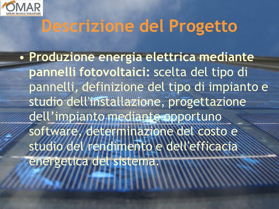 Descrizione del Progetto Produzione energia elettrica mediante pannelli fotovoltaici: scelta del tipo di pannelli, definizione del tipo di impianto e