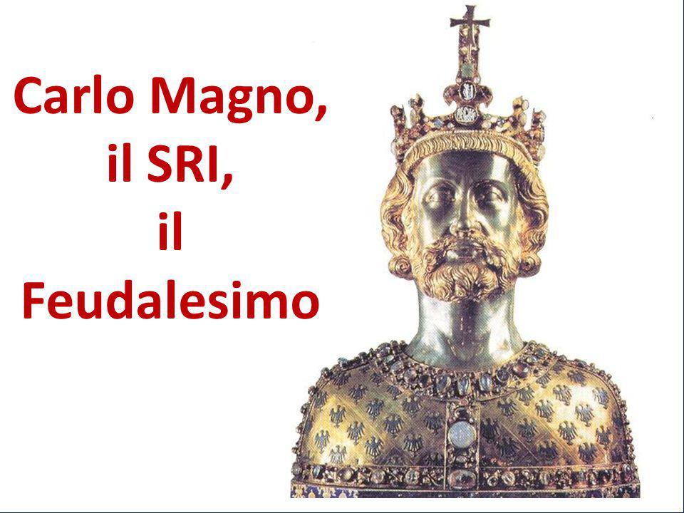 Carlo Magno Carlo Magno, il SRI, il Feudalesimo
