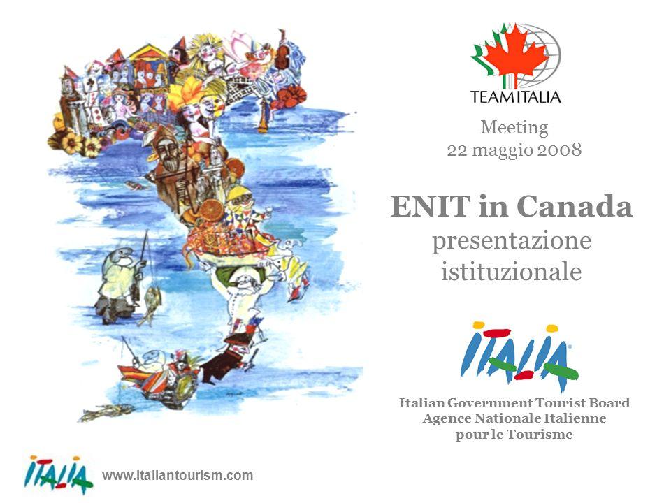 www.italiantourism.com 1 Italian Government Tourist Board Agence Nationale Italienne pour le Tourisme ENIT in Canada presentazione istituzionale Meeting 22 maggio 2008