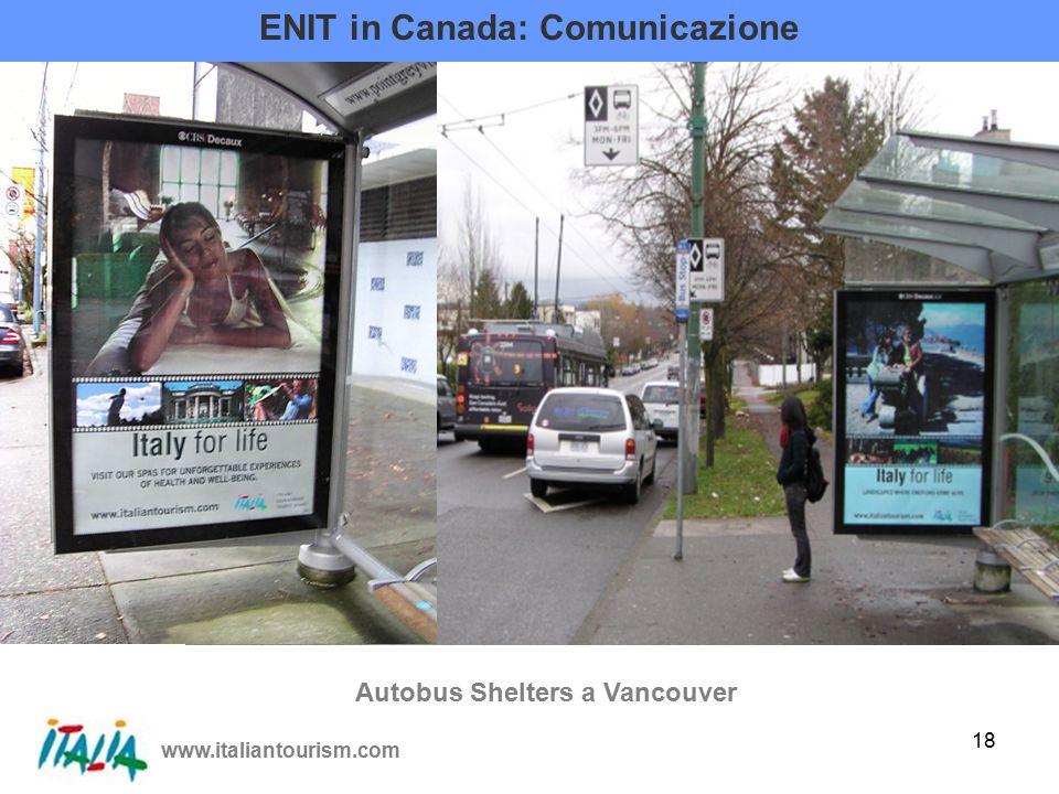 www.italiantourism.com 18 ENIT in Canada: Comunicazione Autobus Shelters a Vancouver
