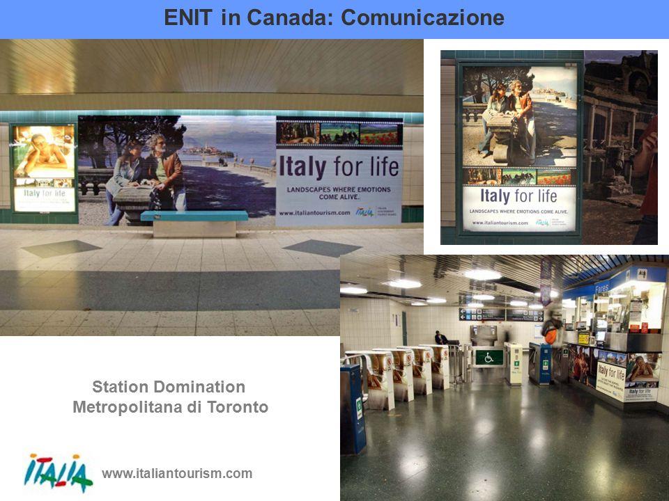 www.italiantourism.com 19 ENIT in Canada: Comunicazione Station Domination Metropolitana di Toronto