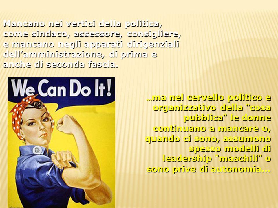 … ma nel cervello politico e organizzativo della cosa pubblica le donne continuano a mancare o, quando ci sono, assumono spesso modelli di leadership maschili o sono prive di autonomia...