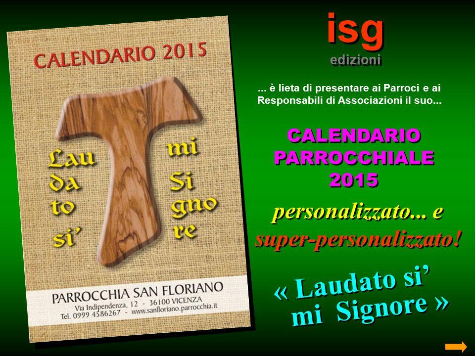 isg edizioni isg edizioni... è lieta di presentare ai Parroci e ai Responsabili di Associazioni il suo... CALENDARIO PARROCCHIALE 2015 CALENDARIO PARR