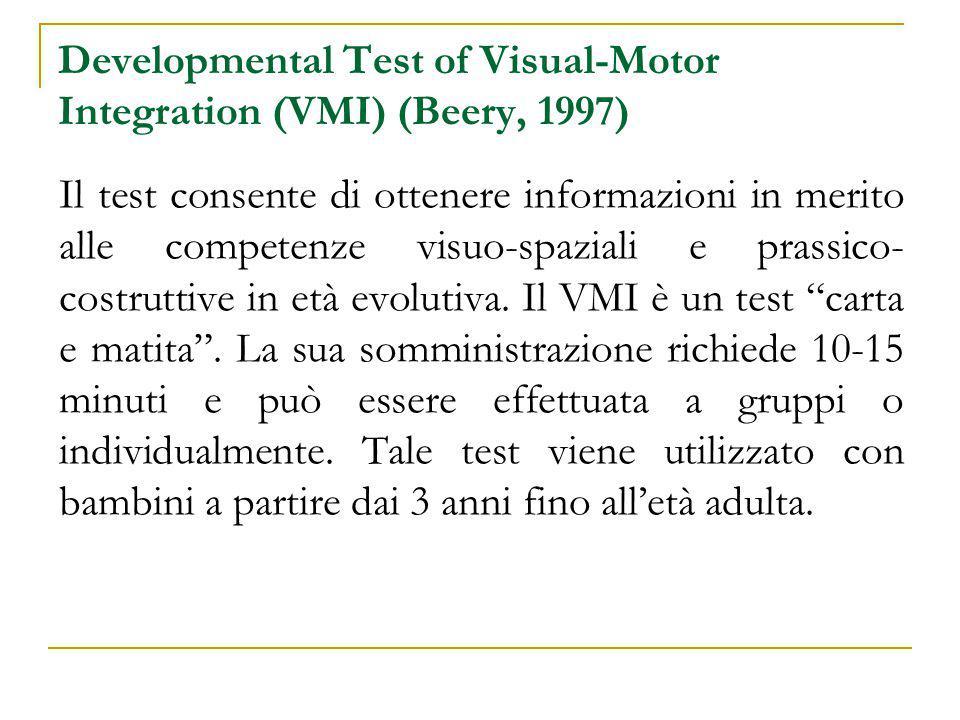 Developmental Test of Visual-Motor Integration (VMI) (Beery, 1997) Caratteristiche chiave Test culture free, non legato all'esperienza di numeri e lettere.