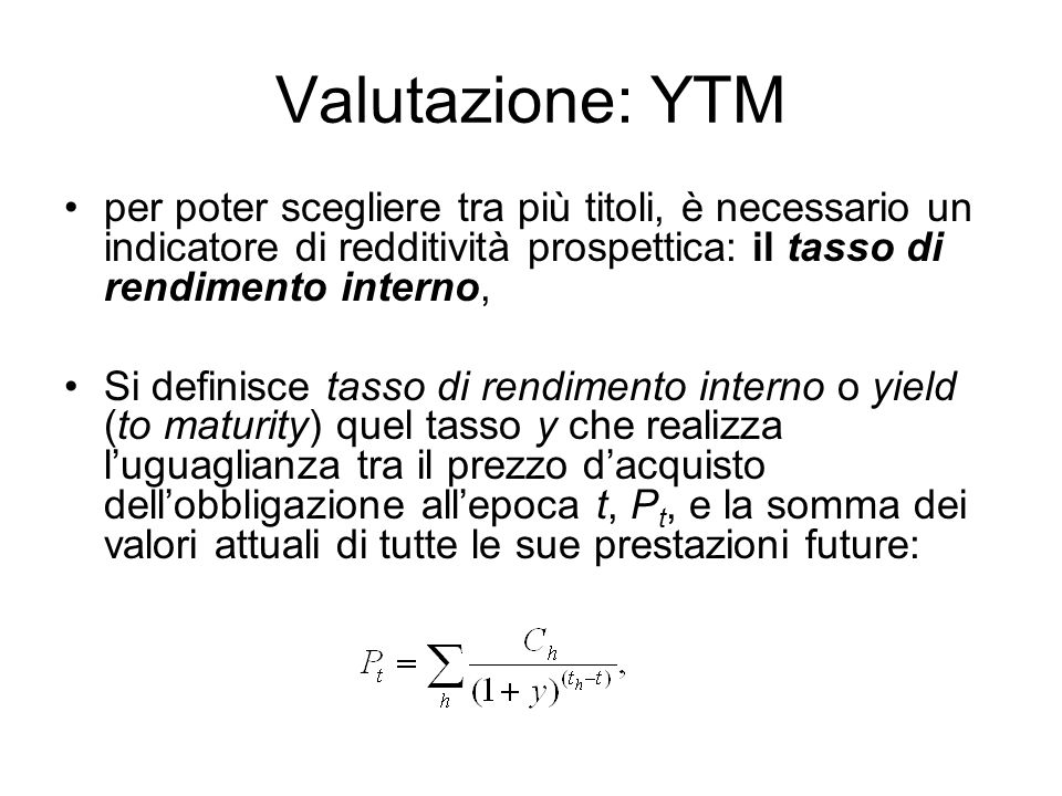 Valutazione: YTM per poter scegliere tra più titoli, è necessario un indicatore di redditività prospettica: il tasso di rendimento interno, Si definis