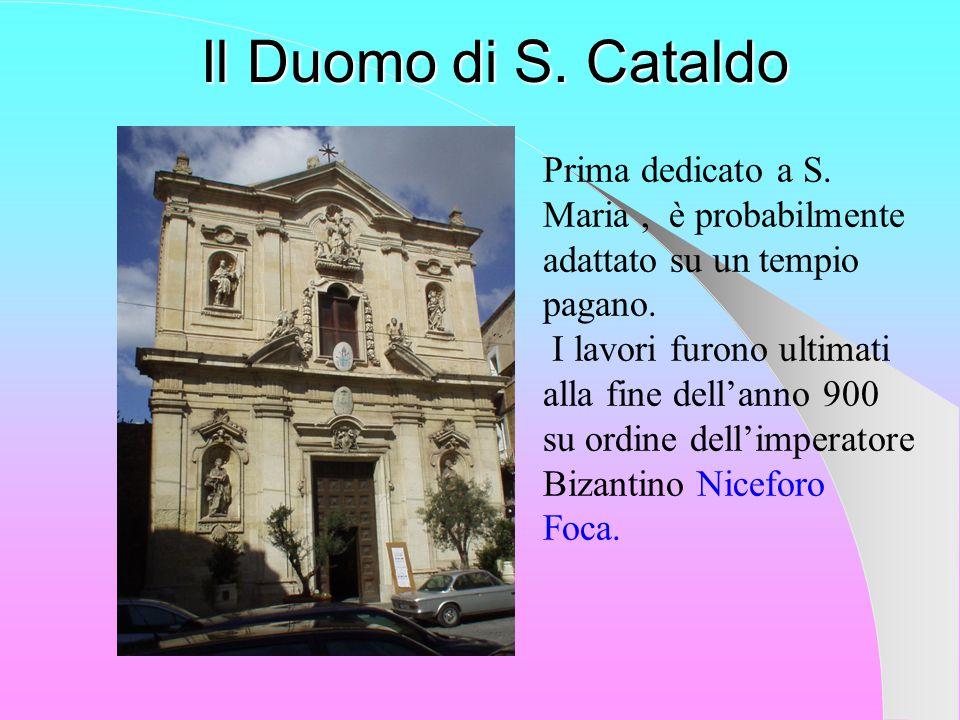 Il Duomo di S.Cataldo Prima dedicato a S. Maria, è probabilmente adattato su un tempio pagano.