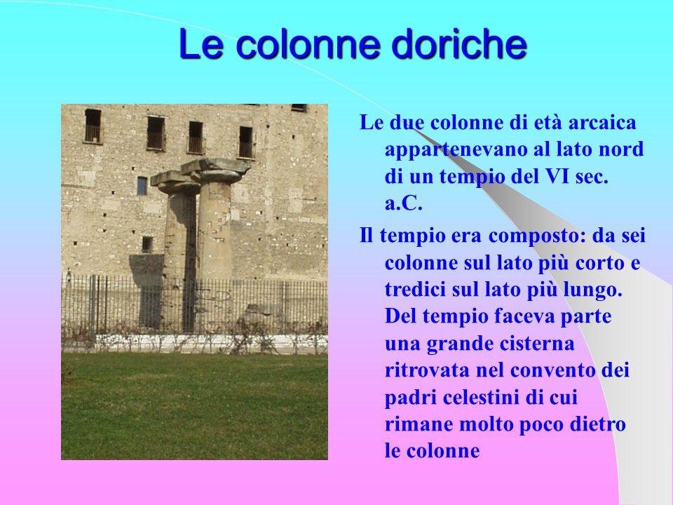 Le colonne doriche Le due colonne di età arcaica appartenevano al lato nord di un tempio del VI sec.