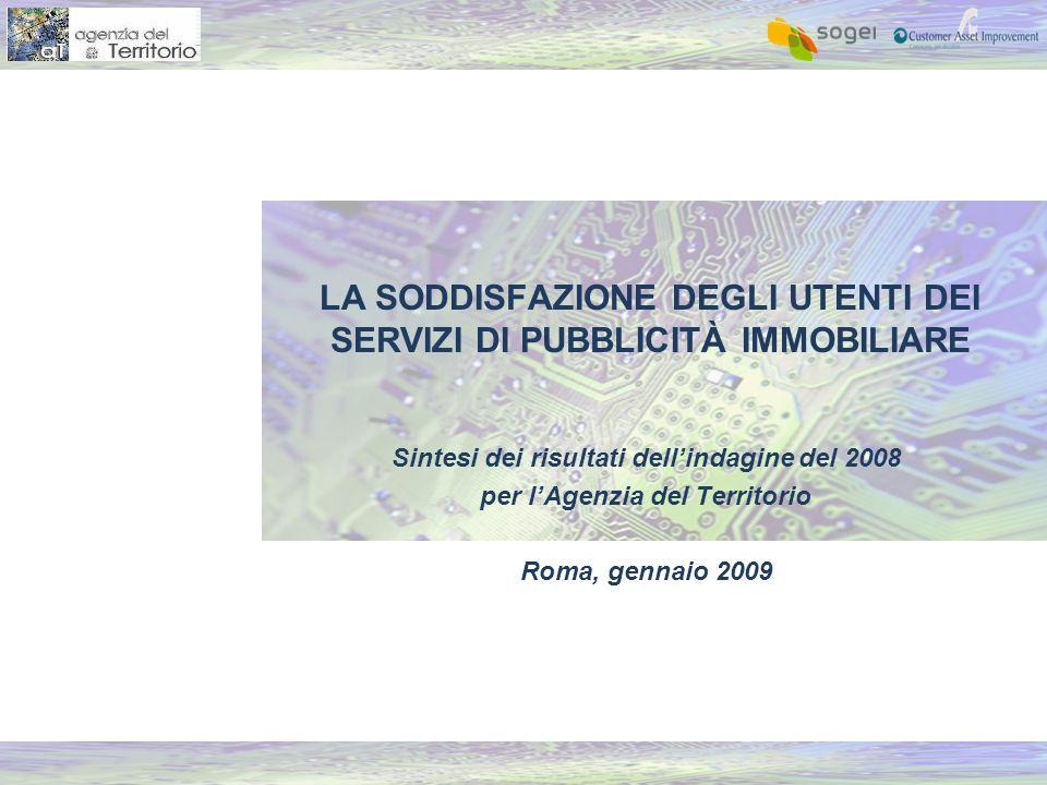 LA SODDISFAZIONE DEGLI UTENTI DEI SERVIZI DI PUBBLICITÀ IMMOBILIARE Sintesi dei risultati dell'indagine del 2008 per l'Agenzia del Territorio Roma, gennaio 2009