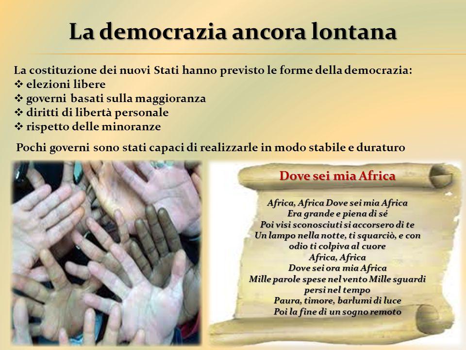 La democrazia ancora lontana La costituzione dei nuovi Stati hanno previsto le forme della democrazia:  elezioni libere  governi basati sulla maggio