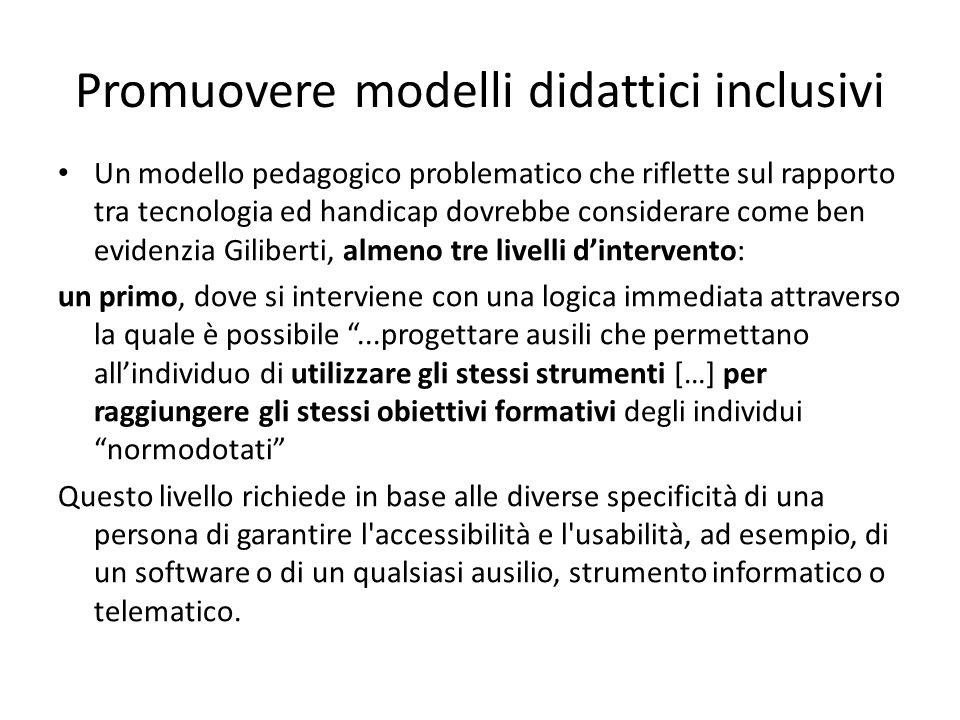 Promuovere modelli didattici inclusivi Un modello pedagogico problematico che riflette sul rapporto tra tecnologia ed handicap dovrebbe considerare co