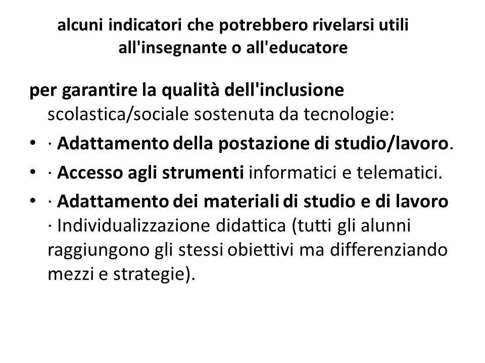 alcuni indicatori che potrebbero rivelarsi utili all'insegnante o all'educatore per garantire la qualità dell'inclusione scolastica/sociale sostenuta