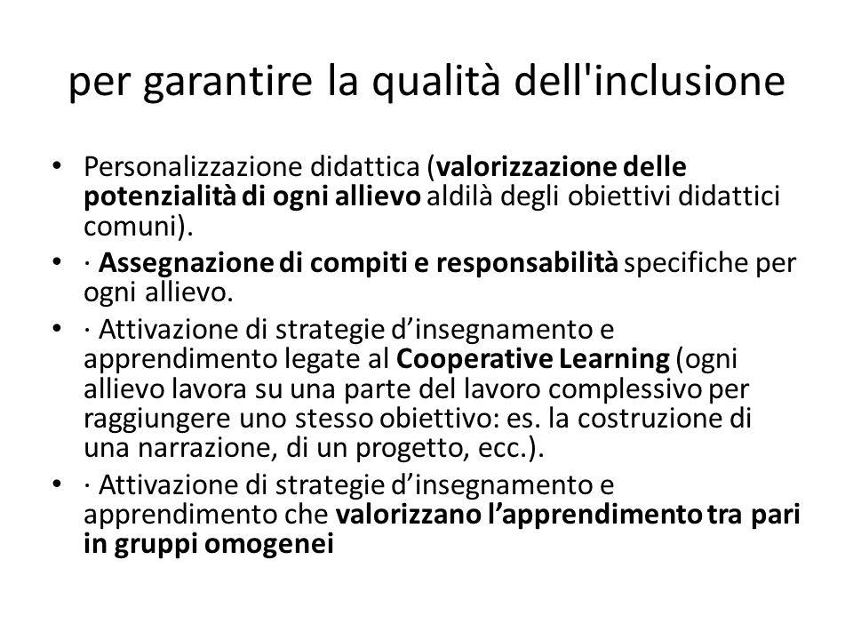 per garantire la qualità dell'inclusione Personalizzazione didattica (valorizzazione delle potenzialità di ogni allievo aldilà degli obiettivi didatti