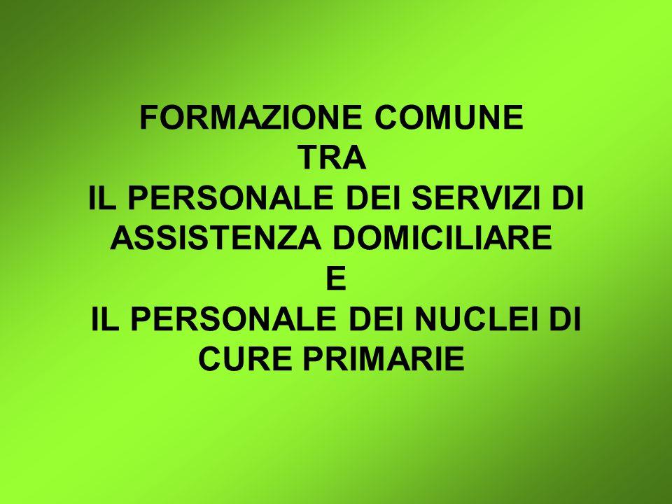 FORMAZIONE COMUNE TRA IL PERSONALE DEI SERVIZI DI ASSISTENZA DOMICILIARE E IL PERSONALE DEI NUCLEI DI CURE PRIMARIE