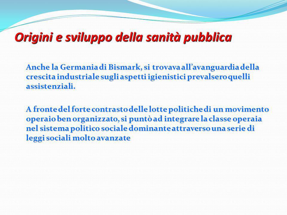 Origini e sviluppo della sanità pubblica Anche la Germania di Bismark, si trovava all'avanguardia della crescita industriale sugli aspetti igienistici