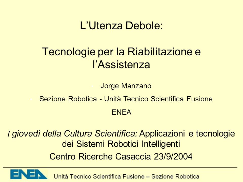 L'Utenza Debole: Tecnologie per la Riabilitazione e l'Assistenza I giovedì della Cultura Scientifica: Applicazioni e tecnologie dei Sistemi Robotici I